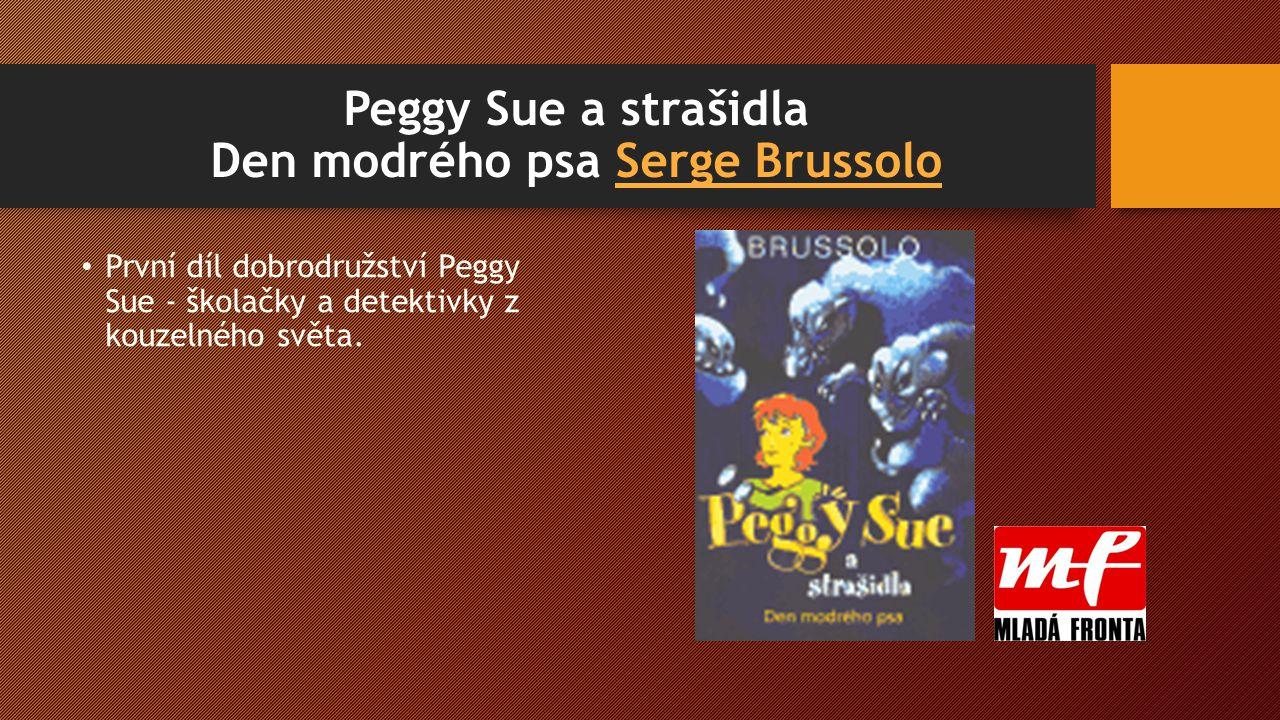 Peggy Sue a strašidla Den modrého psa Serge BrussoloSerge Brussolo První díl dobrodružství Peggy Sue - školačky a detektivky z kouzelného světa.