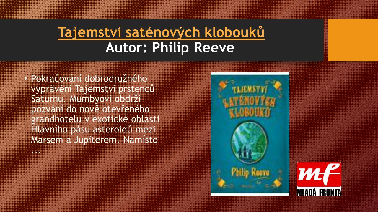 Tajemství saténových kloboukůTajemství saténových klobouků Autor: Philip Reeve Pokračování dobrodružného vyprávění Tajemství prstenců Saturnu.