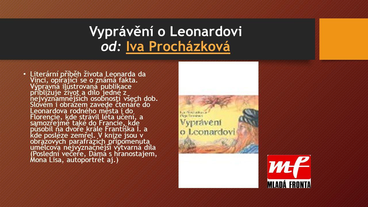 Vyprávění o Leonardovi od: Iva ProcházkováIva Procházková Literární příběh života Leonarda da Vinci, opírající se o známá fakta.