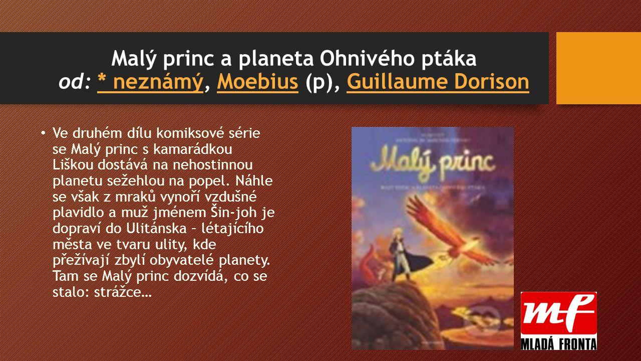 67%3 hodnocení 67%3 hodnocení Malý princ a planeta Ohnivého ptáka od: * neznámý, Moebius (p), Guillaume Dorison* neznámýMoebiusGuillaume Dorison Ve druhém dílu komiksové série se Malý princ s kamarádkou Liškou dostává na nehostinnou planetu sežehlou na popel.