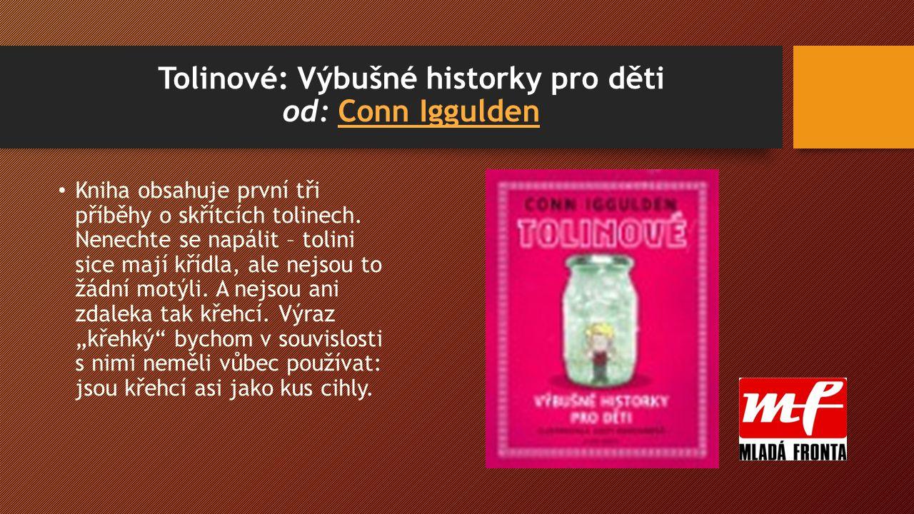 Tolinové: Výbušné historky pro děti od: Conn IgguldenConn Iggulden Kniha obsahuje první tři příběhy o skřítcích tolinech.