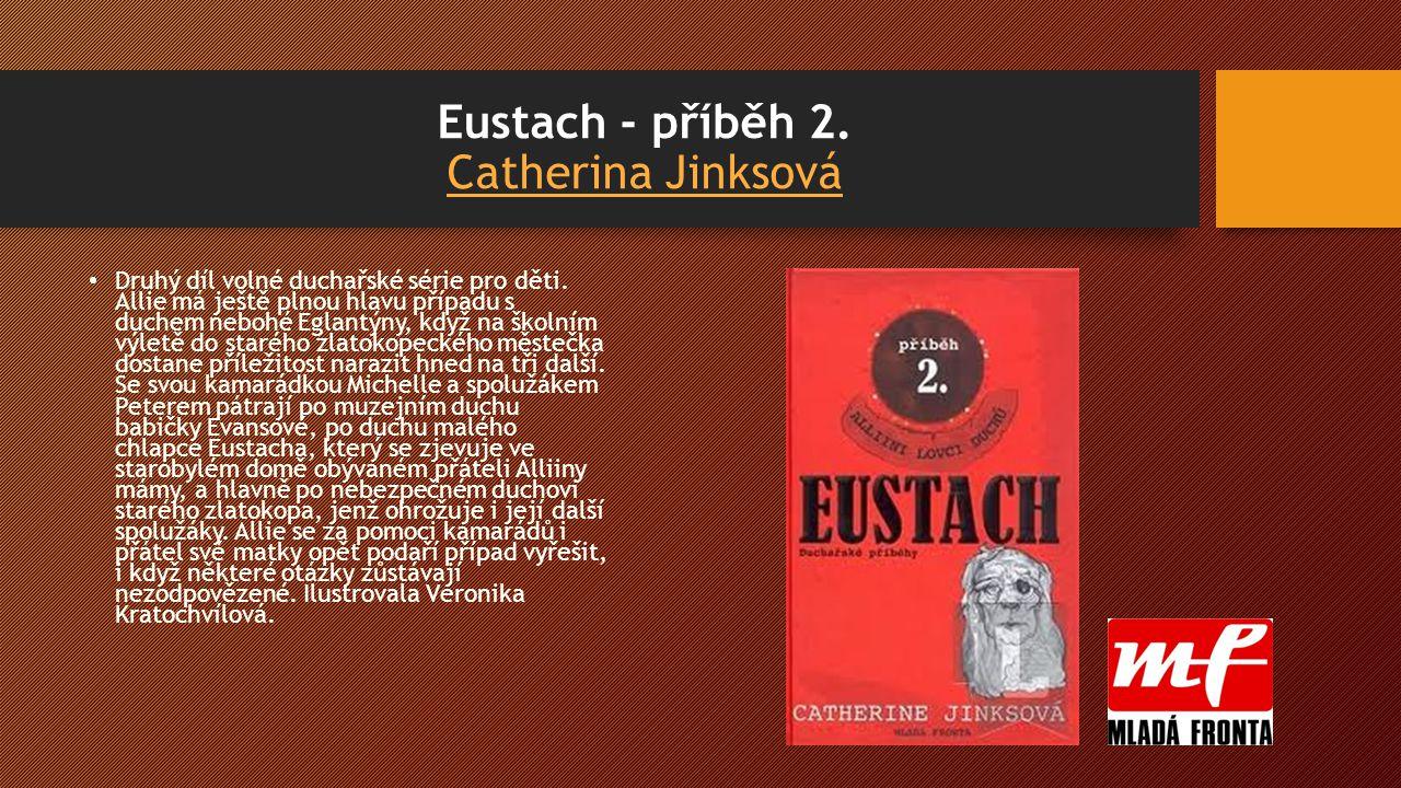 Eustach - příběh 2. Catherina Jinksová Catherina Jinksová Druhý díl volné duchařské série pro děti.