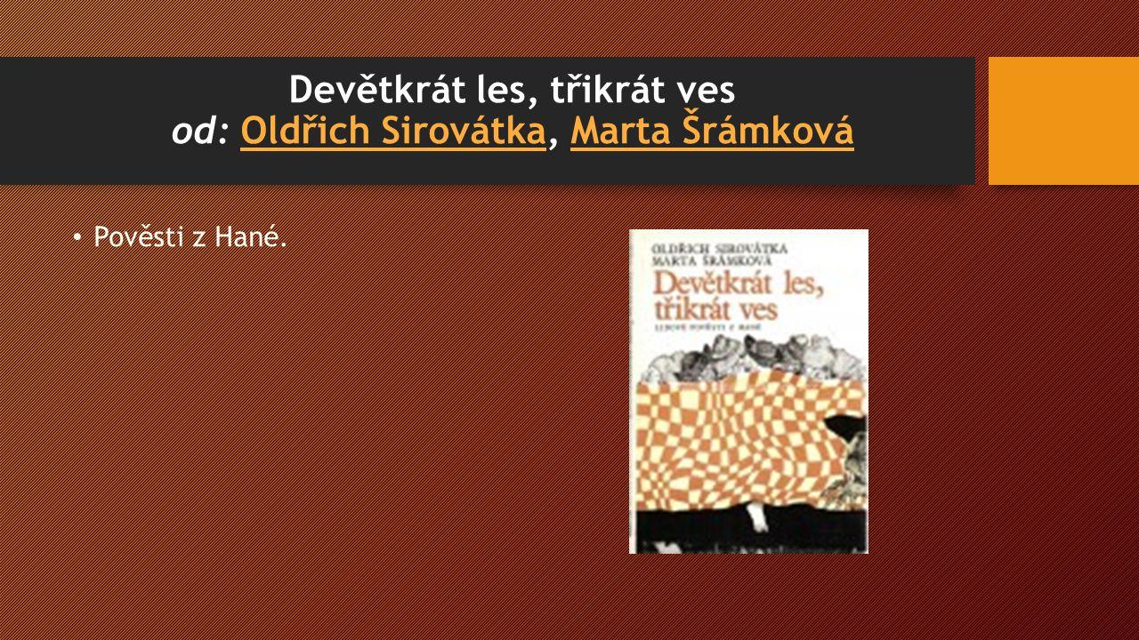 Devětkrát les, třikrát ves od: Oldřich Sirovátka, Marta ŠrámkováOldřich SirovátkaMarta Šrámková Pověsti z Hané.