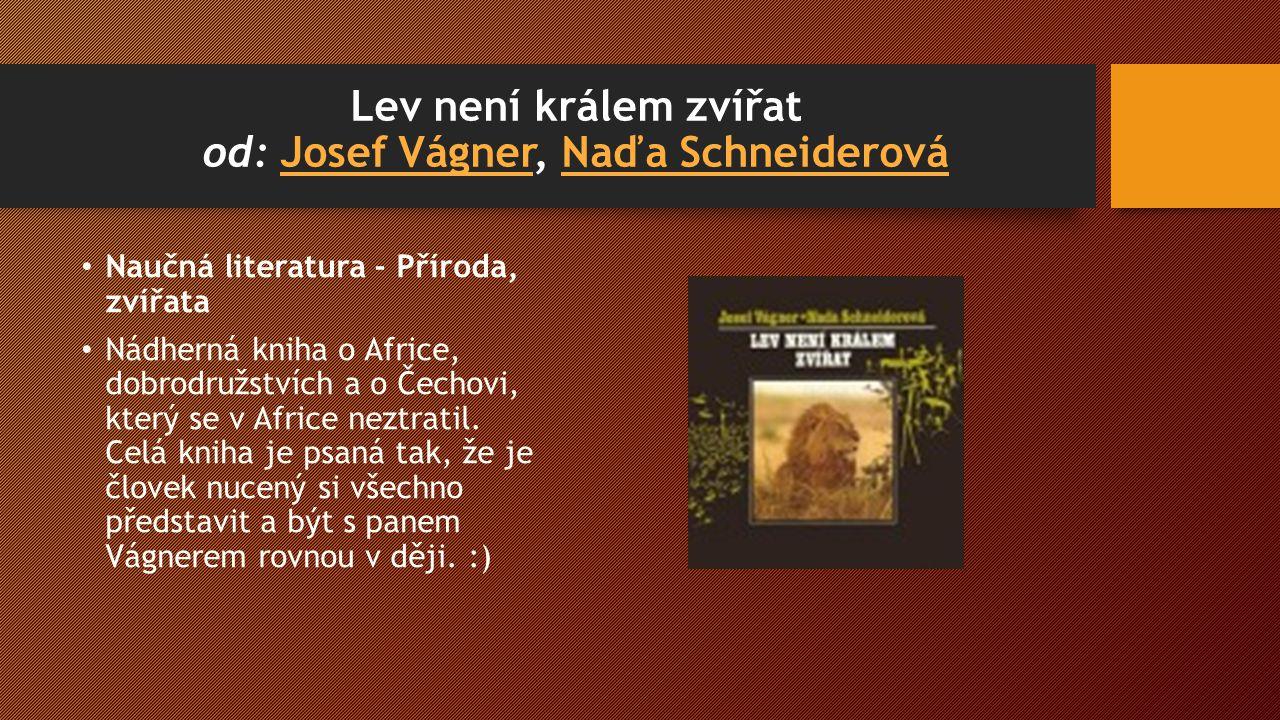Lev není králem zvířat od: Josef Vágner, Naďa SchneiderováJosef VágnerNaďa Schneiderová Naučná literatura - Příroda, zvířata Nádherná kniha o Africe, dobrodružstvích a o Čechovi, který se v Africe neztratil.