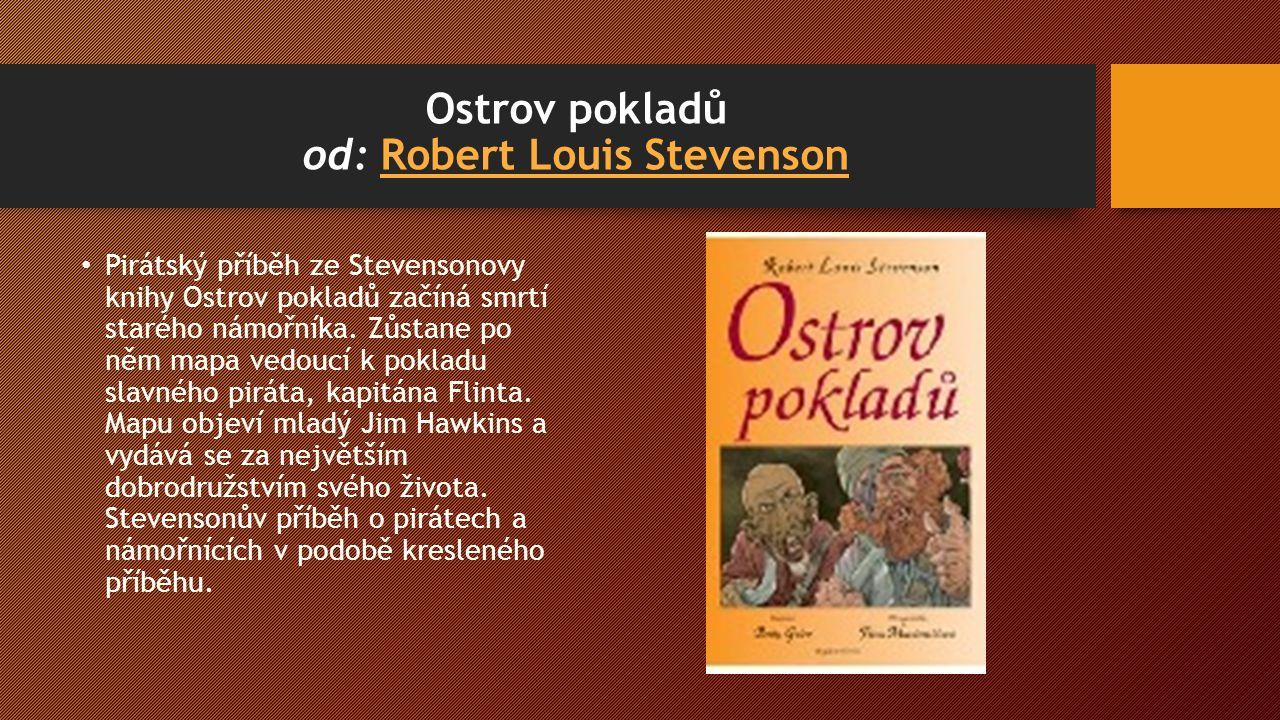 Ostrov pokladů od: Robert Louis StevensonRobert Louis Stevenson Pirátský příběh ze Stevensonovy knihy Ostrov pokladů začíná smrtí starého námořníka.