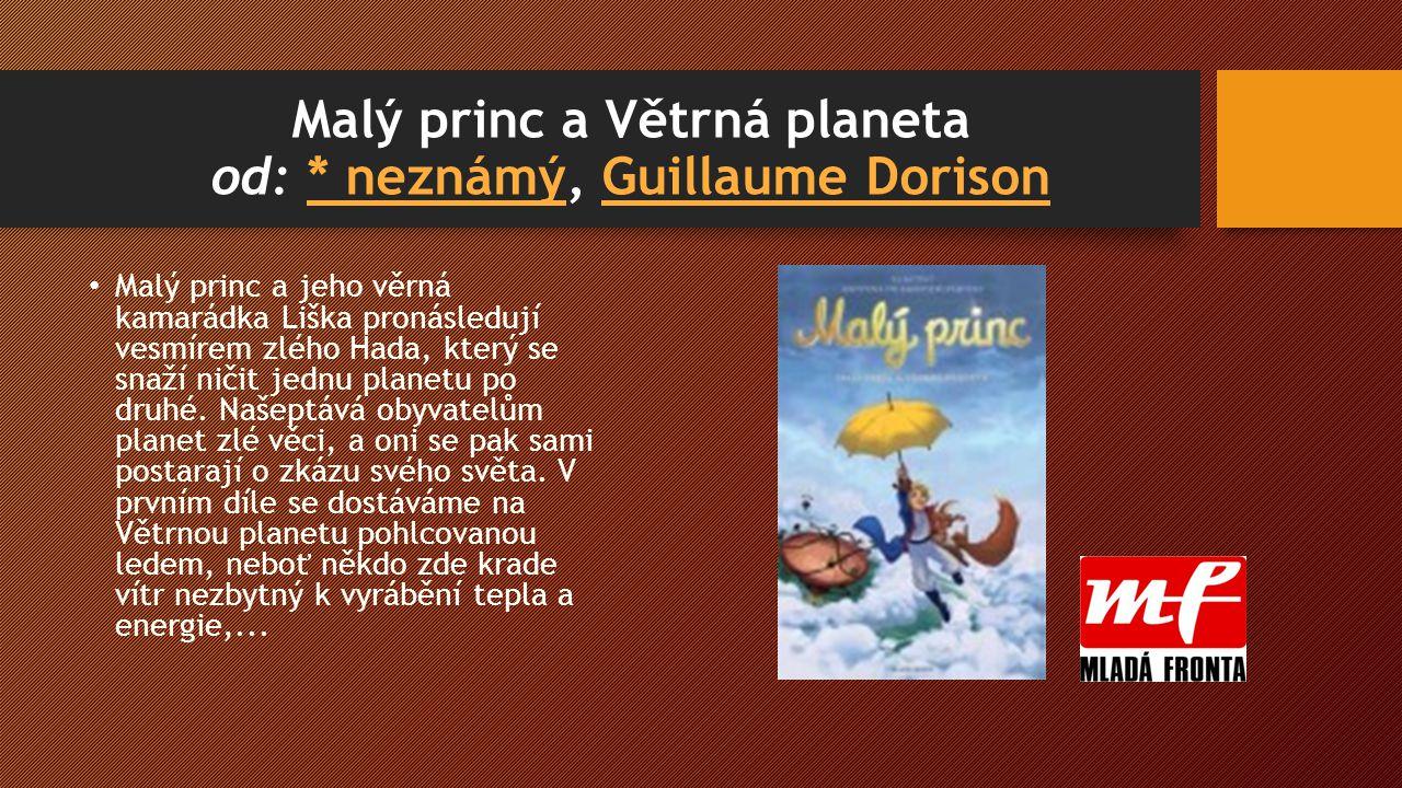 Malý princ a Větrná planeta od: * neznámý, Guillaume Dorison* neznámýGuillaume Dorison Malý princ a jeho věrná kamarádka Liška pronásledují vesmírem zlého Hada, který se snaží ničit jednu planetu po druhé.