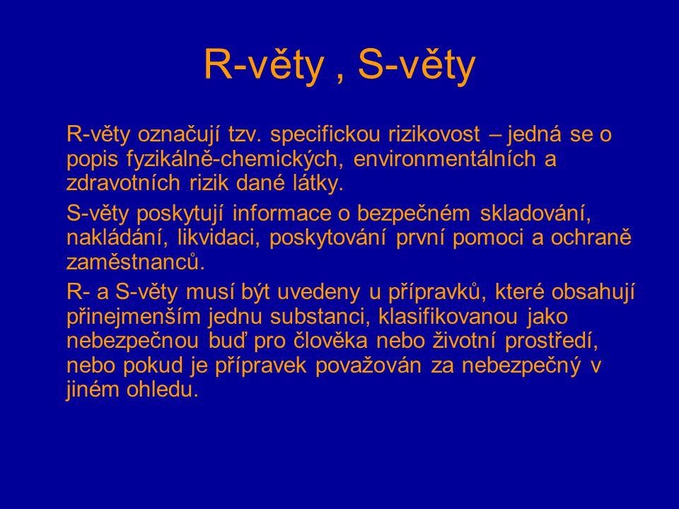 R-věty, S-věty R-věty označují tzv. specifickou rizikovost – jedná se o popis fyzikálně-chemických, environmentálních a zdravotních rizik dané látky.