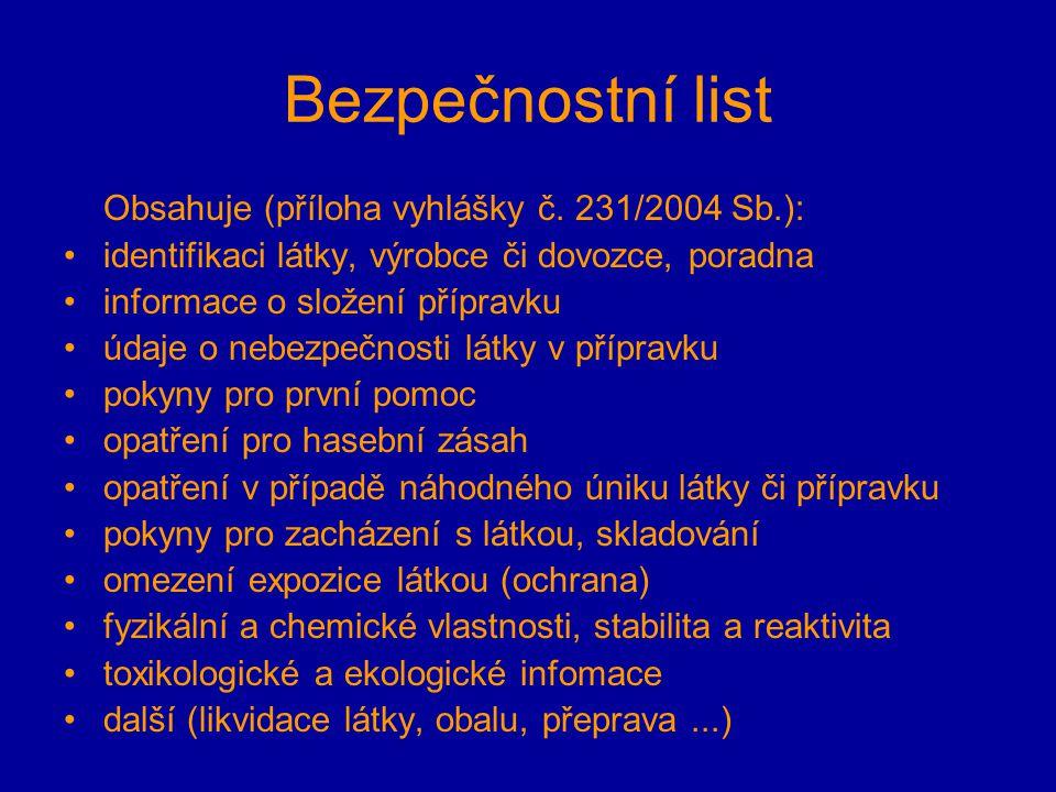 Bezpečnostní list Obsahuje (příloha vyhlášky č. 231/2004 Sb.): identifikaci látky, výrobce či dovozce, poradna informace o složení přípravku údaje o n