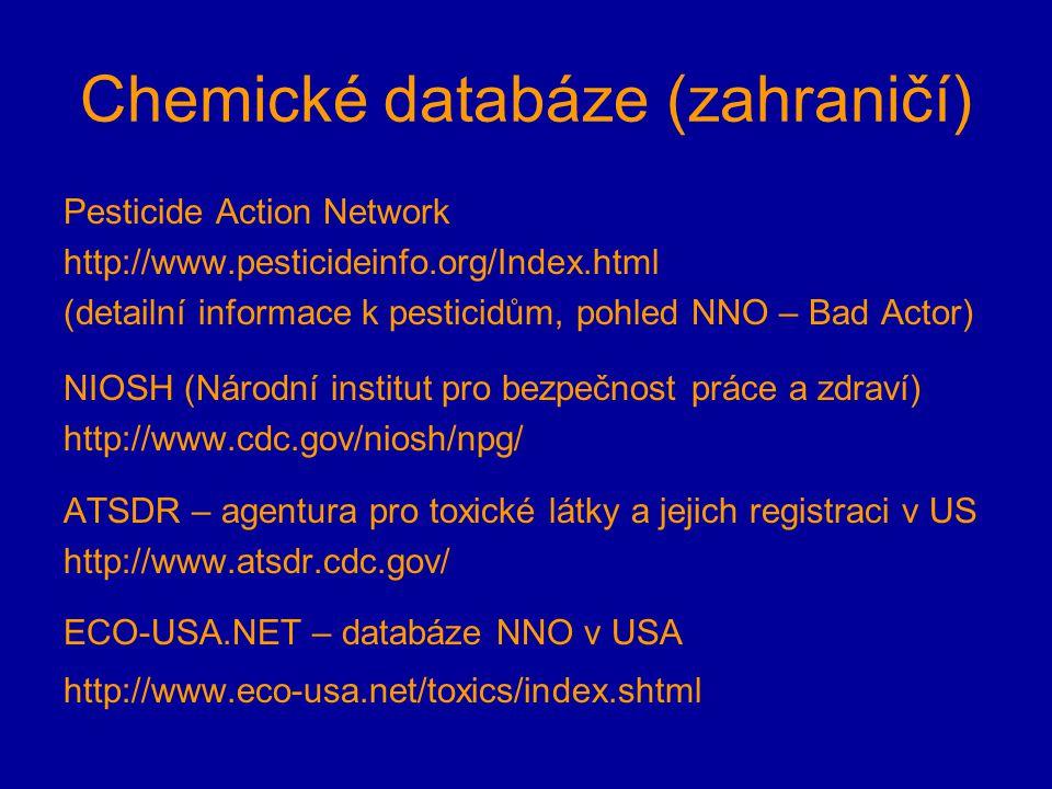 Chemické databáze (zahraničí) Pesticide Action Network http://www.pesticideinfo.org/Index.html (detailní informace k pesticidům, pohled NNO – Bad Acto