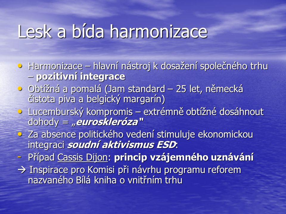 Lesk a bída harmonizace Harmonizace – hlavní nástroj k dosažení společného trhu – pozitivní integrace Harmonizace – hlavní nástroj k dosažení společné