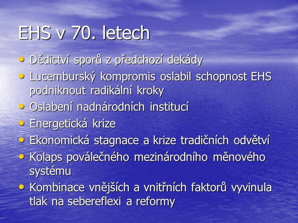 EHS v 70. letech Dědictví sporů z předchozí dekády Dědictví sporů z předchozí dekády Lucemburský kompromis oslabil schopnost EHS podniknout radikální