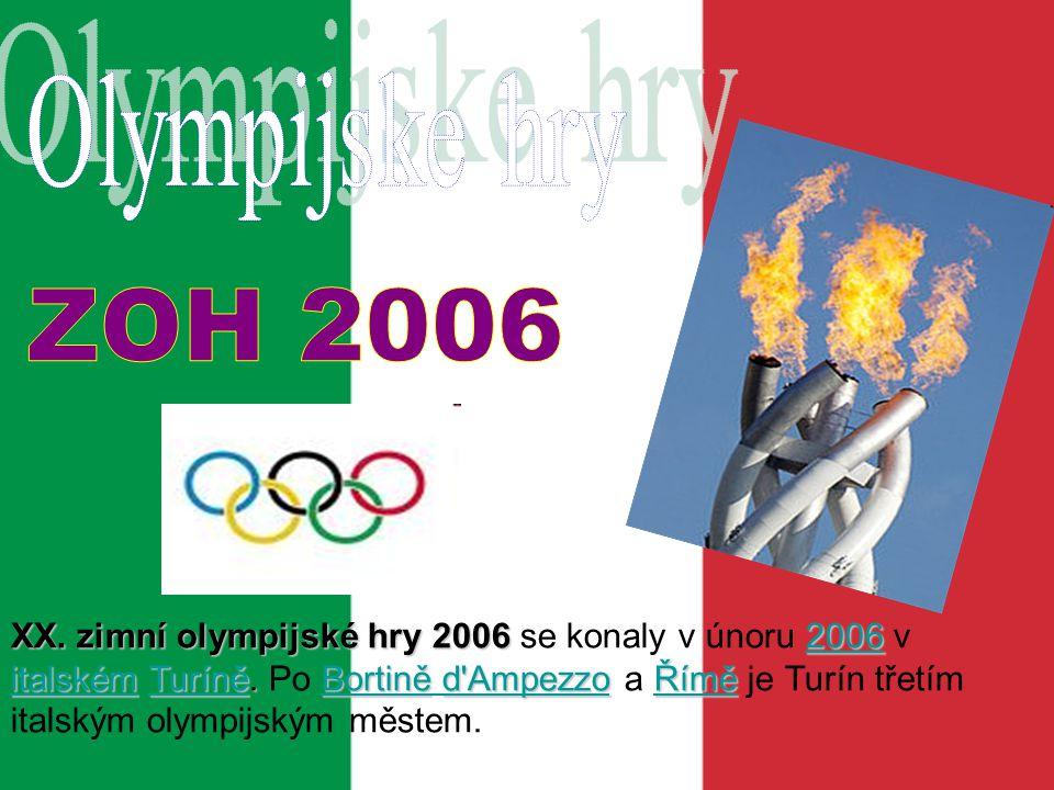 Itálie,Turín 2660 sportovců 84 v 15 sportech 80 zemí 10.února 2006 26.února 2006