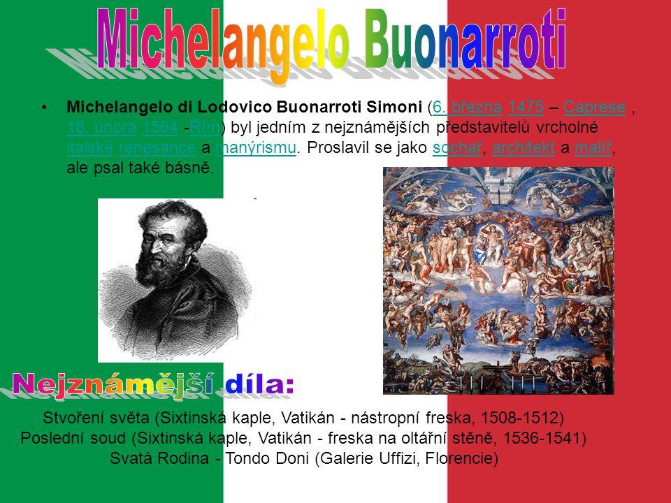 Michelangelo di Lodovico Buonarroti Simoni (6. března 1475 – Caprese, 18. února 1564 -Řím) byl jedním z nejznámějších představitelů vrcholné italské r