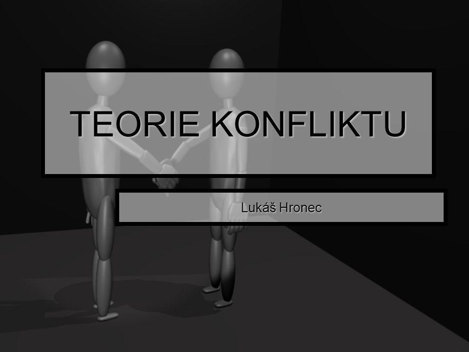 TEORIE KONFLIKTU Lukáš Hronec