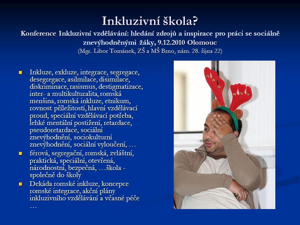Inkluzivní škola? Konference, 9.12.2010 Olomouc (Mgr. Libor Tománek, ZŠ a MŠ Brno, nám. 28. října 22) Inkluzivní škola? Konference Inkluzivní vzdělává