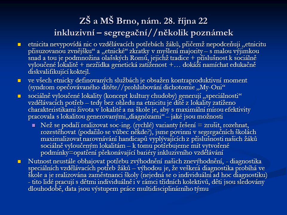 """ZŠ a MŠ Brno, nám. 28. října 22 inkluzivní – segregační//několik poznámek etnicita nevypovídá nic o vzdělávacích potřebách žáků, přičemž nepodceňuji """""""