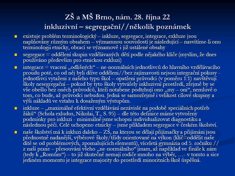 ZŠ a MŠ Brno, nám. 28. října 22 inkluzivní – segregační//několik poznámek existuje problém terminologický – inkluze, segregace, integrace, exkluze jso