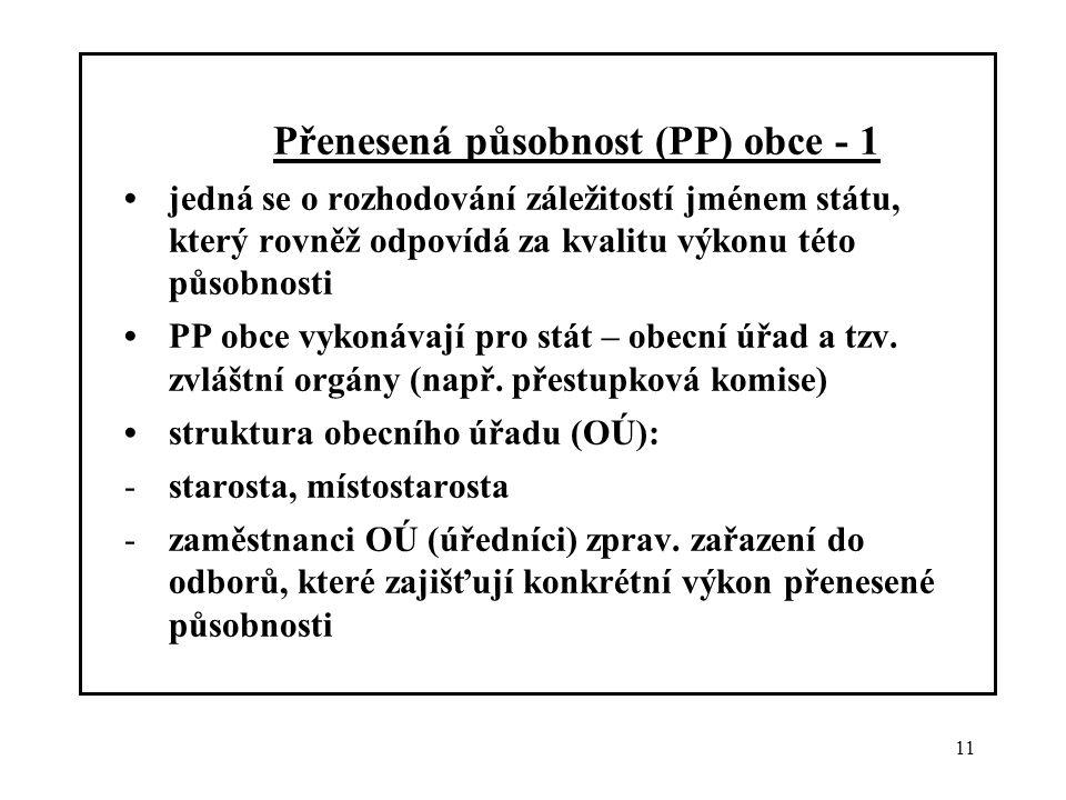 11 Přenesená působnost (PP) obce - 1 jedná se o rozhodování záležitostí jménem státu, který rovněž odpovídá za kvalitu výkonu této působnosti PP obce