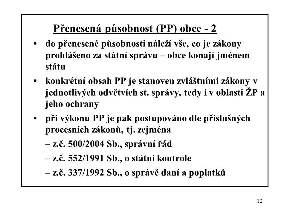 12 Přenesená působnost (PP) obce - 2 do přenesené působnosti náleží vše, co je zákony prohlášeno za státní správu – obce konají jménem státu konkrétní