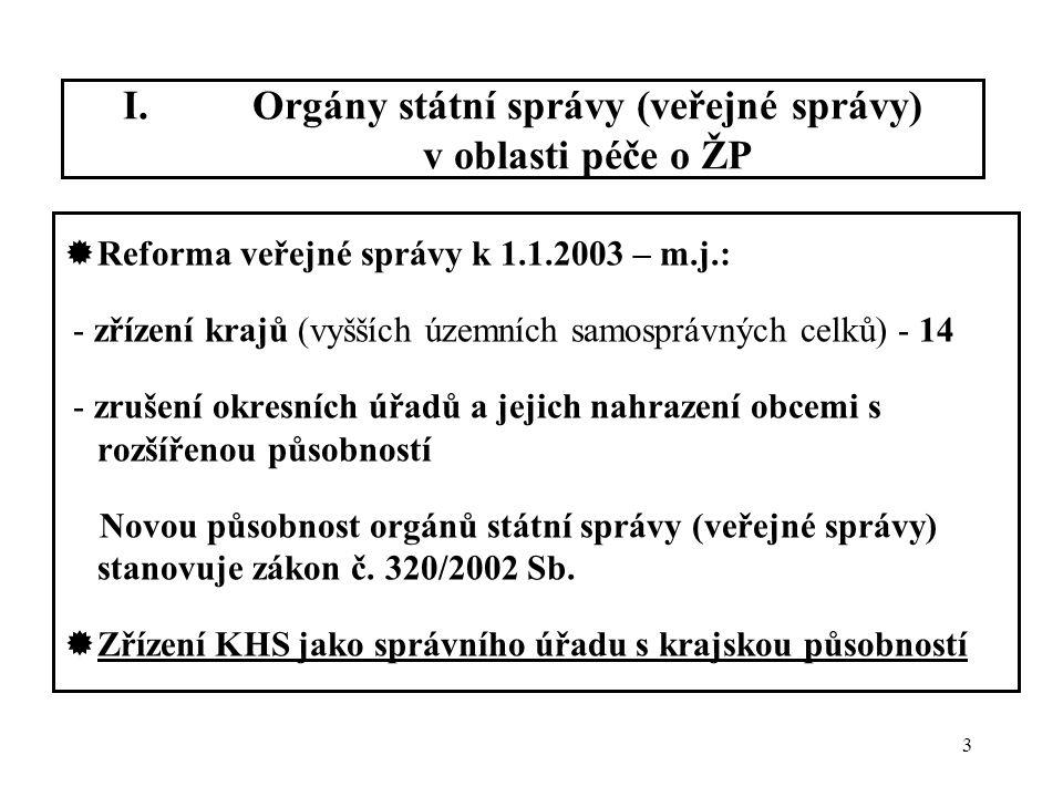 3 I.Orgány státní správy (veřejné správy) v oblasti péče o ŽP  Reforma veřejné správy k 1.1.2003 – m.j.: - zřízení krajů (vyšších územních samosprávn