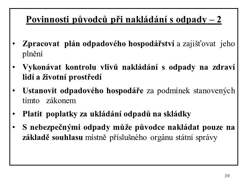 39 Povinnosti původců při nakládání s odpady – 2 Zpracovat plán odpadového hospodářství a zajišťovat jeho plnění Vykonávat kontrolu vlivů nakládání s