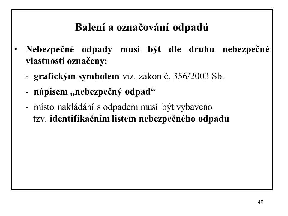 40 Balení a označování odpadů Nebezpečné odpady musí být dle druhu nebezpečné vlastnosti označeny: - grafickým symbolem viz. zákon č. 356/2003 Sb. - n