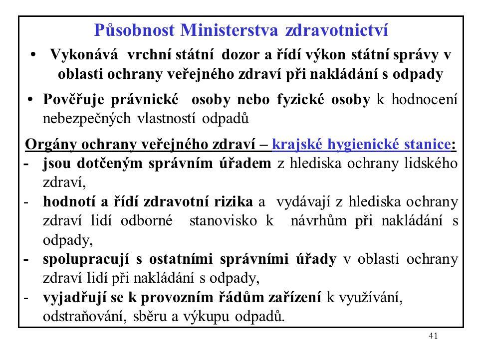41 Působnost Ministerstva zdravotnictví Vykonává vrchní státní dozor a řídí výkon státní správy v oblasti ochrany veřejného zdraví při nakládání s odp