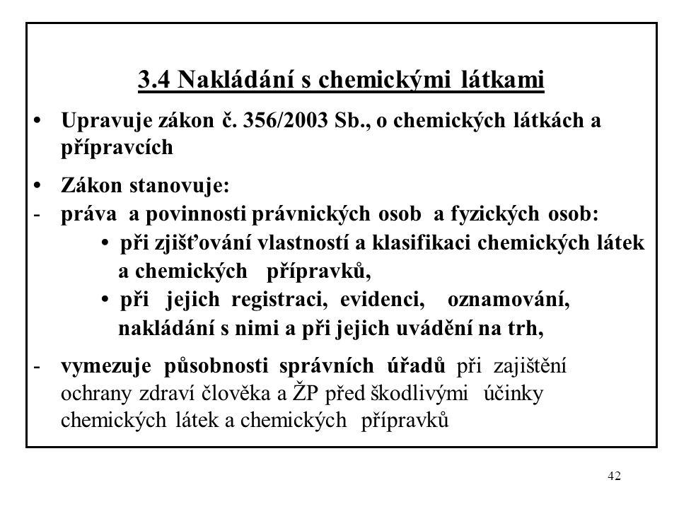 42 3.4 Nakládání s chemickými látkami Upravuje zákon č. 356/2003 Sb., o chemických látkách a přípravcích Zákon stanovuje: -práva a povinnosti právnick