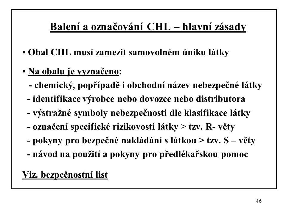 46 Balení a označování CHL – hlavní zásady Obal CHL musí zamezit samovolném úniku látky Na obalu je vyznačeno: - chemický, popřípadě i obchodní název