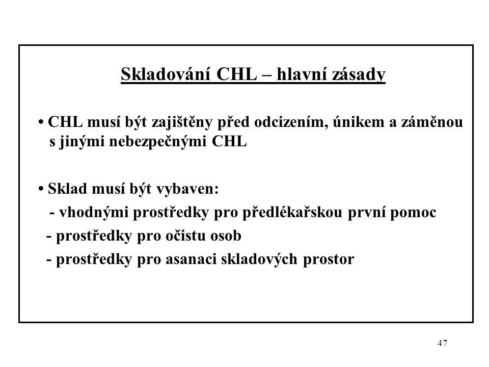 47 Skladování CHL – hlavní zásady CHL musí být zajištěny před odcizením, únikem a záměnou s jinými nebezpečnými CHL Sklad musí být vybaven: - vhodnými