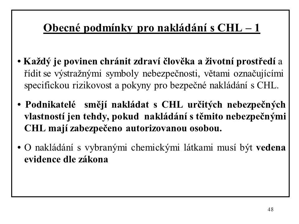 48 Obecné podmínky pro nakládání s CHL – 1 Každý je povinen chránit zdraví člověka a životní prostředí a řídit se výstražnými symboly nebezpečnosti, v