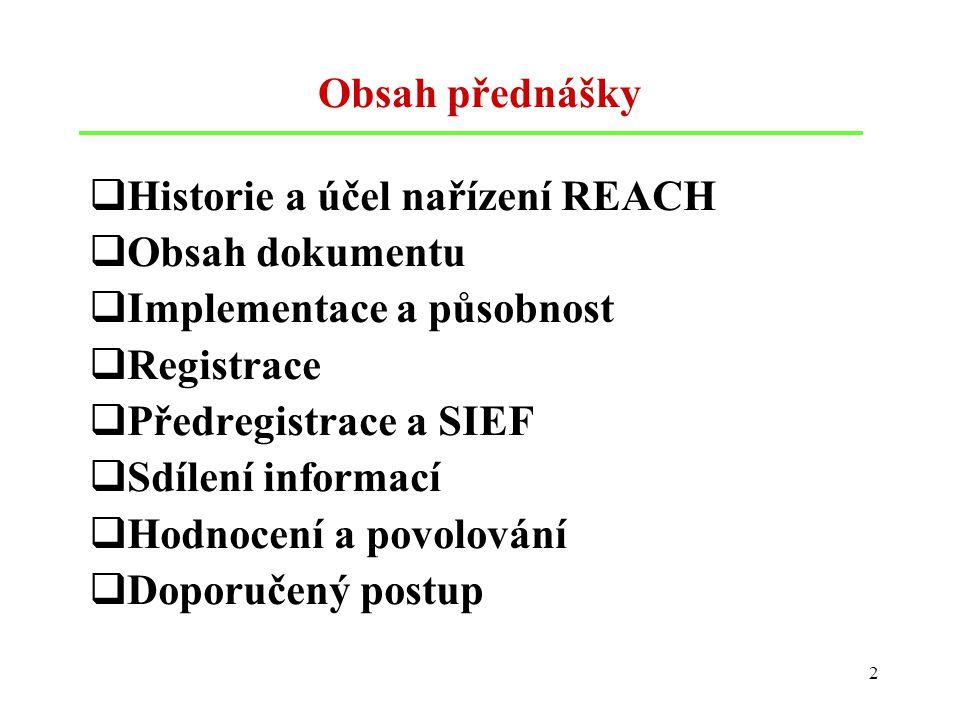 2 Obsah přednášky  Historie a účel nařízení REACH  Obsah dokumentu  Implementace a působnost  Registrace  Předregistrace a SIEF  Sdílení informa