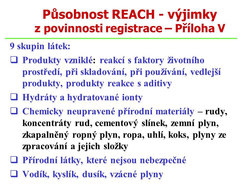 Působnost REACH - výjimky z povinnosti registrace – Příloha V 9 skupin látek:  Produkty vzniklé: reakcí s faktory životního prostředí, při skladování