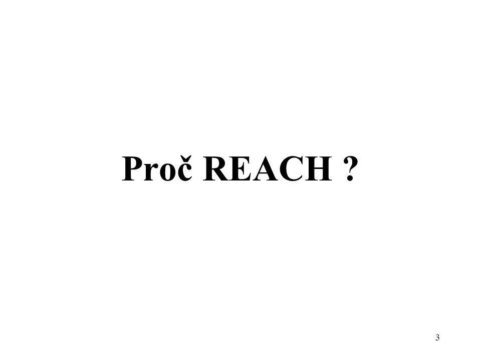 3 Proč REACH ?