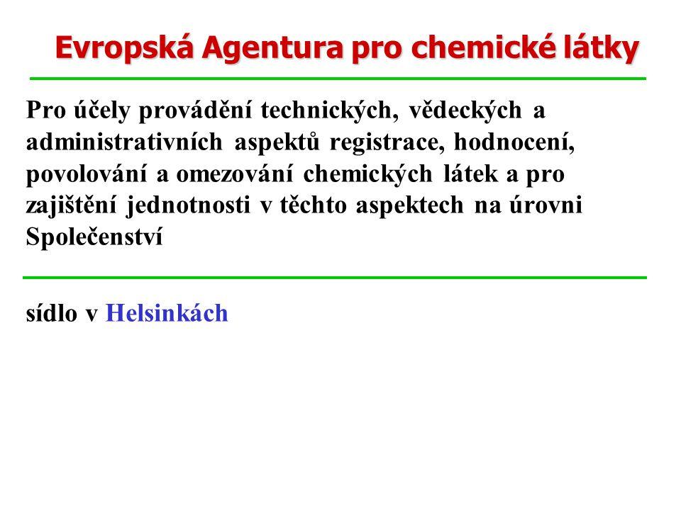 Evropská Agentura pro chemické látky Pro účely provádění technických, vědeckých a administrativních aspektů registrace, hodnocení, povolování a omezování chemických látek a pro zajištění jednotnosti v těchto aspektech na úrovni Společenství sídlo v Helsinkách