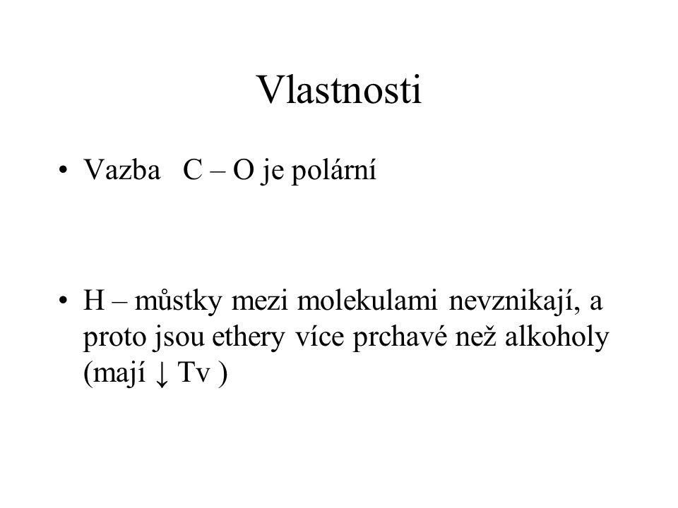 Vlastnosti Vazba C – O je polární H – můstky mezi molekulami nevznikají, a proto jsou ethery více prchavé než alkoholy (mají ↓ Tv )