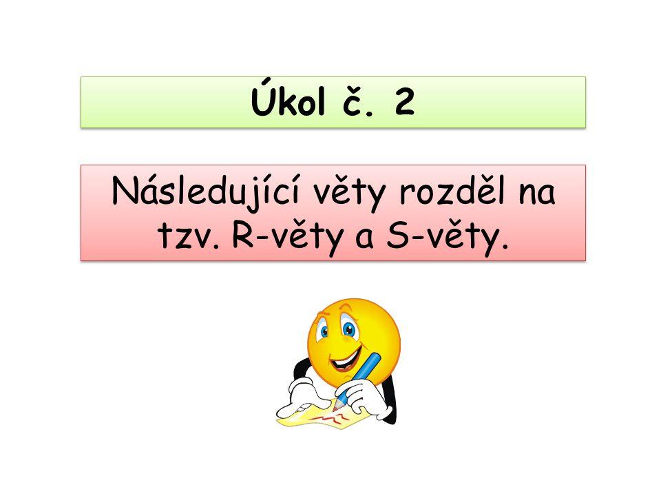 Následující věty rozděl na tzv. R-věty a S-věty. Úkol č. 2