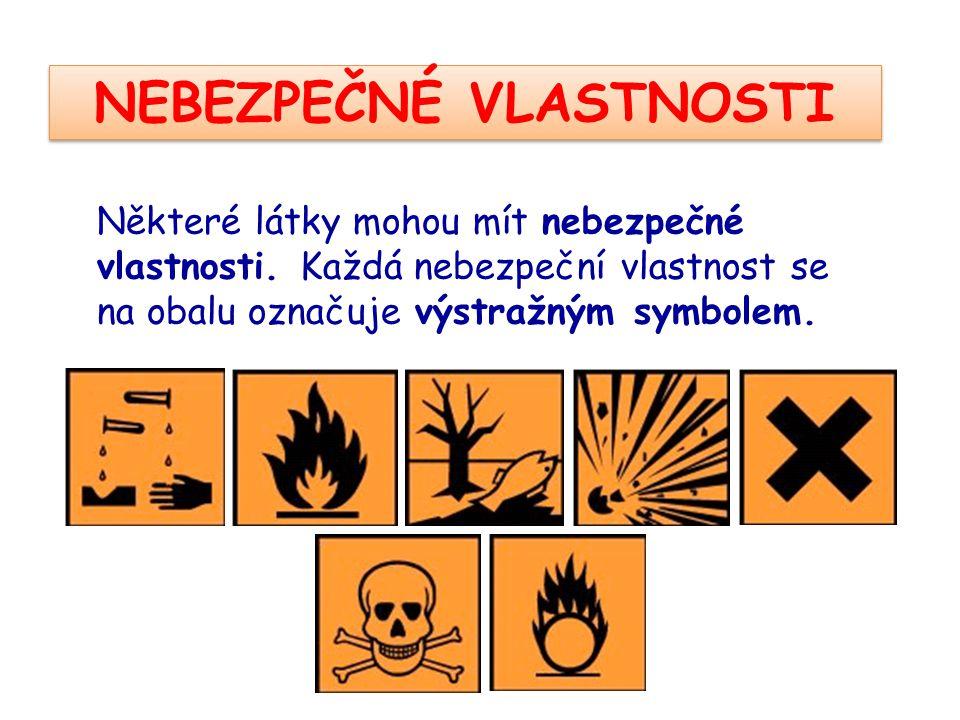Některé látky mohou mít nebezpečné vlastnosti. Každá nebezpeční vlastnost se na obalu označuje výstražným symbolem. NEBEZPEČNÉ VLASTNOSTI