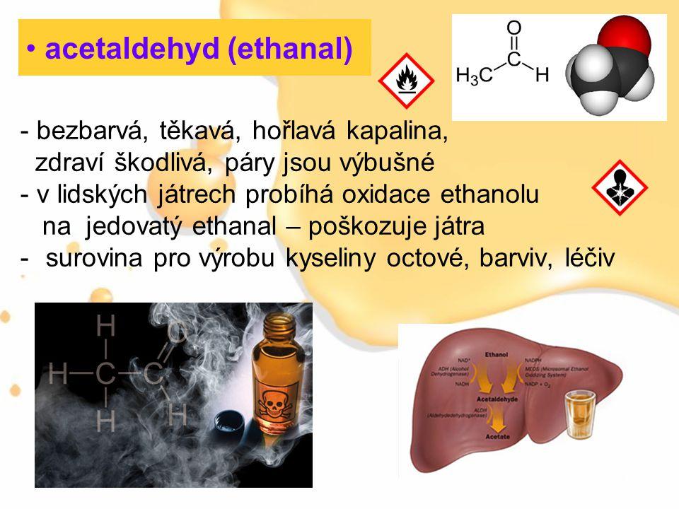 - bezbarvá, těkavá, hořlavá kapalina, zdraví škodlivá, páry jsou výbušné - v lidských játrech probíhá oxidace ethanolu na jedovatý ethanal – poškozuje