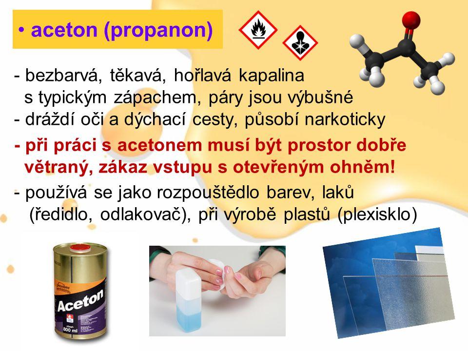 - bezbarvá, těkavá, hořlavá kapalina s typickým zápachem, páry jsou výbušné - dráždí oči a dýchací cesty, působí narkoticky - při práci s acetonem mus