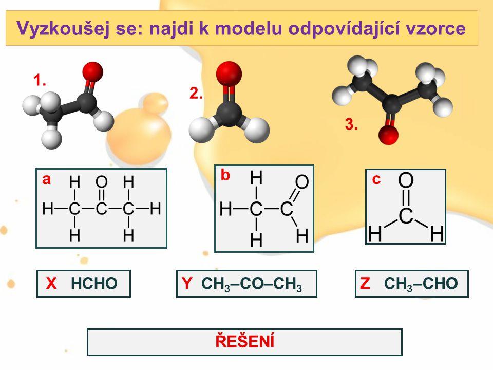 Vyzkoušej se: najdi k modelu odpovídající vzorce Z CH 3 –CHOY CH 3 –CO–CH 3 X HCHO ca b 2. 3. 1. Řešení: 1. b Z2. c X3. a YŘEŠENÍ
