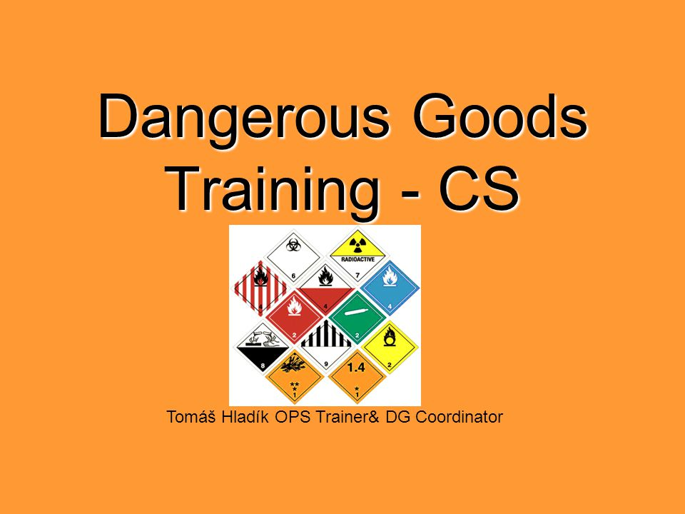 Dangerous Goods Training - CS Tomáš Hladík OPS Trainer& DG Coordinator