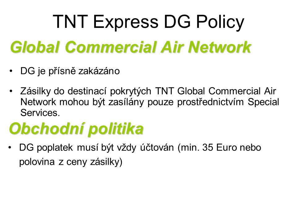 TNT Express DG Policy Global Commercial Air Network DG je přísně zakázáno Zásilky do destinací pokrytých TNT Global Commercial Air Network mohou být z