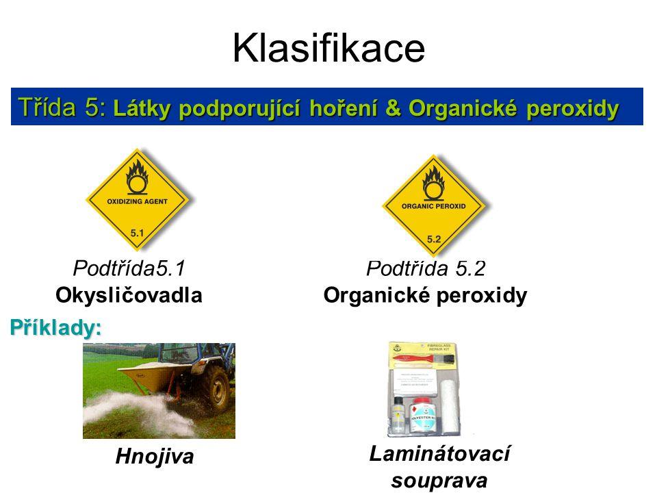Klasifikace Třída 5: Látky podporující hoření & Organické peroxidy Příklady: Laminátovací souprava Hnojiva Podtřída5.1 Okysličovadla Podtřída 5.2 Orga