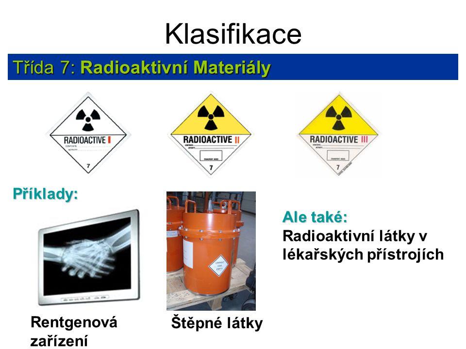 Klasifikace Třída 7: Radioaktivní Materiály Rentgenová zařízení Příklady: Ale také: Radioaktivní látky v lékařských přístrojích Štěpné látky