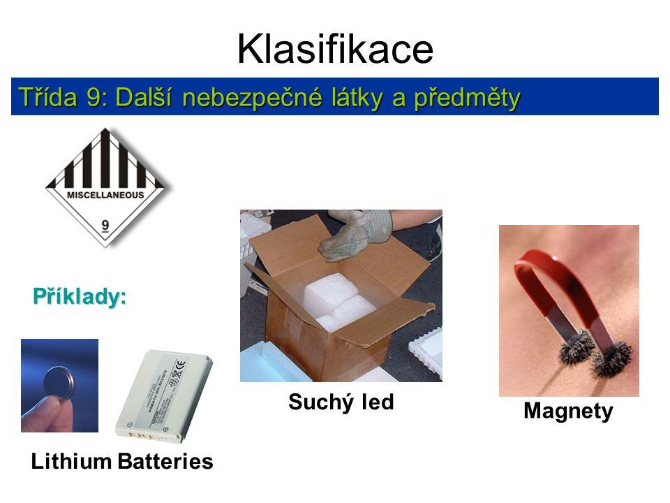 Klasifikace Třída 9: Další nebezpečné látky a předměty Příklady: Suchý led Magnety Lithium Batteries