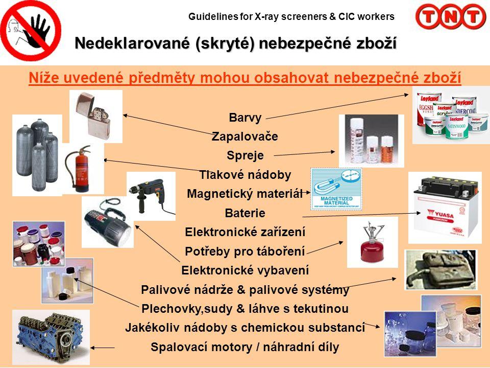 Nedeklarované (skryté) nebezpečné zboží Guidelines for X-ray screeners & CIC workers Níže uvedené předměty mohou obsahovat nebezpečné zboží Barvy Zapa