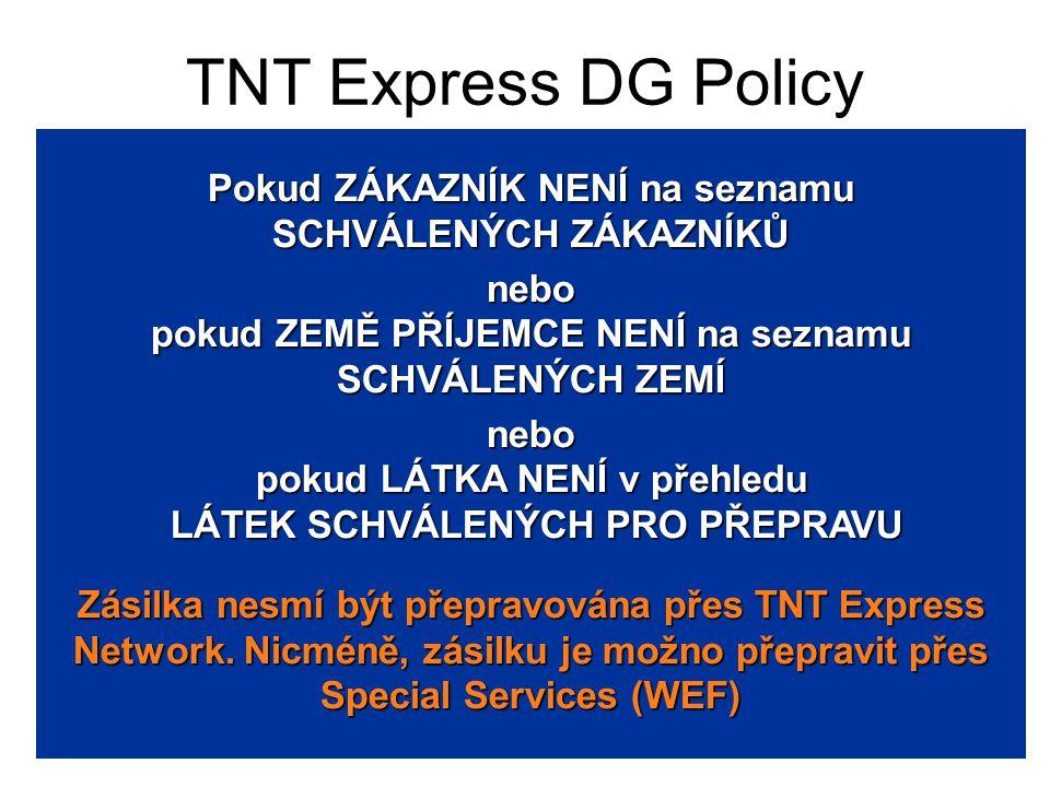 TNT Express DG Policy Pokud ZÁKAZNÍK NENÍ na seznamu SCHVÁLENÝCH ZÁKAZNÍKŮ nebo pokud ZEMĚ PŘÍJEMCE NENÍ na seznamu SCHVÁLENÝCH ZEMÍ nebo pokud LÁTKA