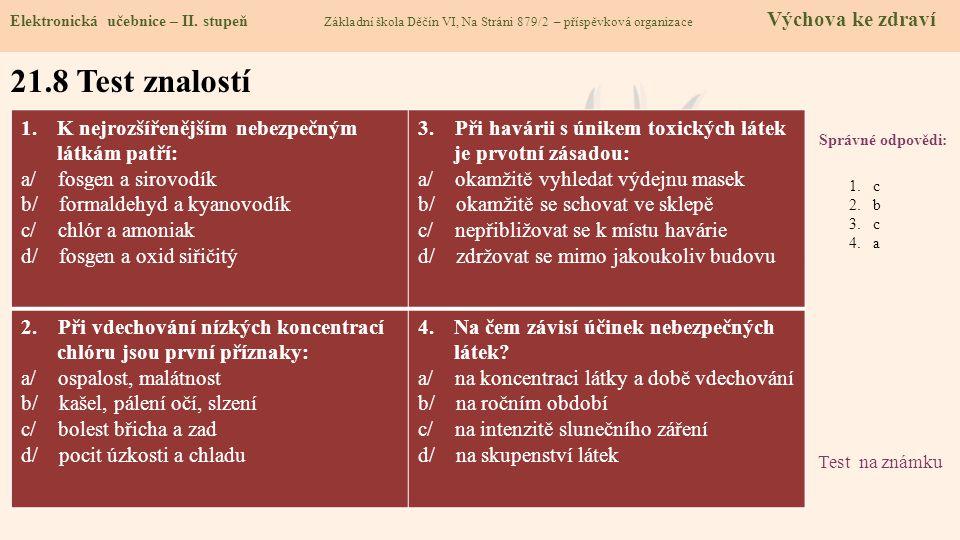21.8 Test znalostí Správné odpovědi: 1.K nejrozšířenějším nebezpečným látkám patří: a/ fosgen a sirovodík b/ formaldehyd a kyanovodík c/ chlór a amoni