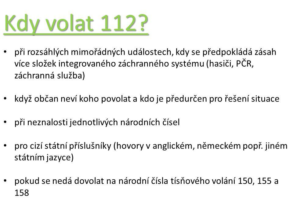 Kdy volat 112? při rozsáhlých mimořádných událostech, kdy se předpokládá zásah více složek integrovaného záchranného systému (hasiči, PČR, záchranná s